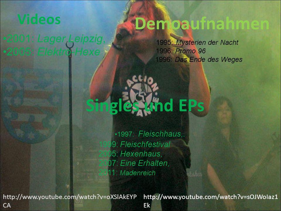 Videos 2001: Lager Leipzig, 2005: Elektro-Hexe Demoaufnahmen 1995: Mysterien der Nacht 1996: Promo 96 1996: Das Ende des Weges Singles und EPs 1997: Fleischhaus,.