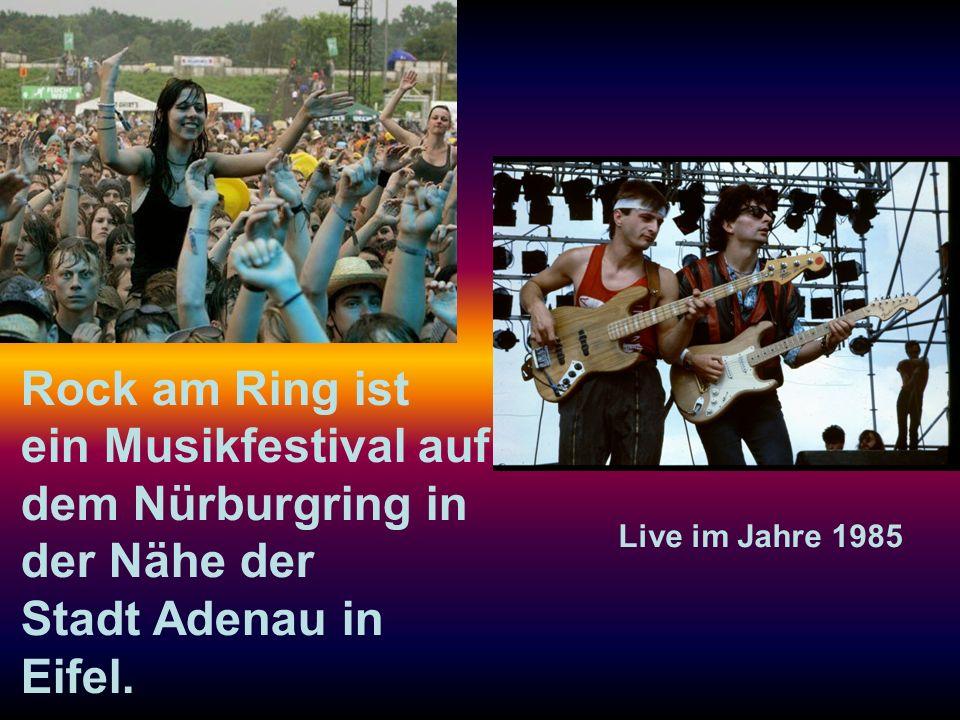 Live im Jahre 1985 Rock am Ring ist ein Musikfestival auf dem Nürburgring in der Nähe der Stadt Adenau in Eifel.