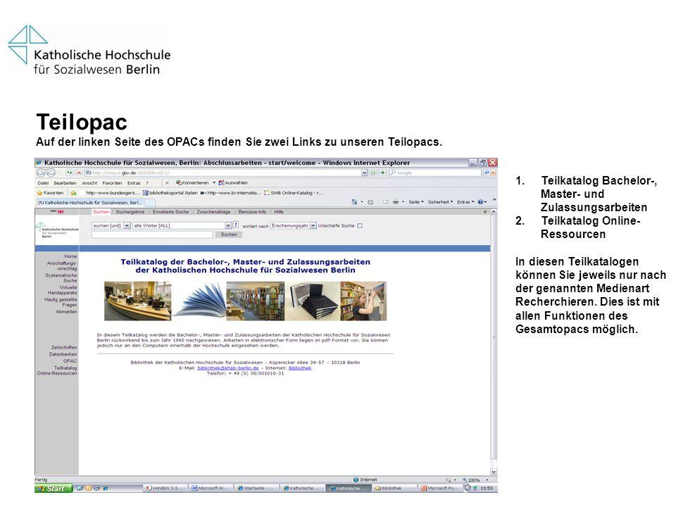 Teilopac Auf der linken Seite des OPACs finden Sie zwei Links zu unseren Teilopacs. 1.Teilkatalog Bachelor-, Master- und Zulassungsarbeiten 2.Teilkata