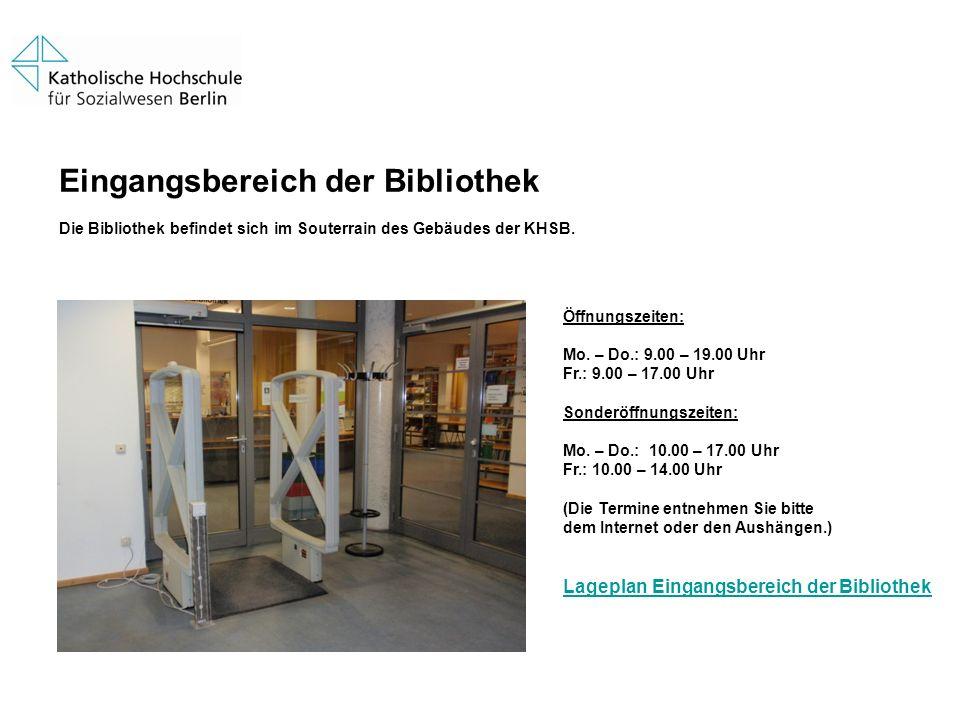 Eingangsbereich der Bibliothek Die Bibliothek befindet sich im Souterrain des Gebäudes der KHSB. Öffnungszeiten: Mo. – Do.: 9.00 – 19.00 Uhr Fr.: 9.00