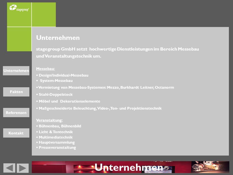 Fakten Unternehmen Referenzen Kontakt Unternehmen stagegroup GmbH setzt hochwertige Dienstleistungen im Bereich Messebau und Veranstaltungstechnik um.