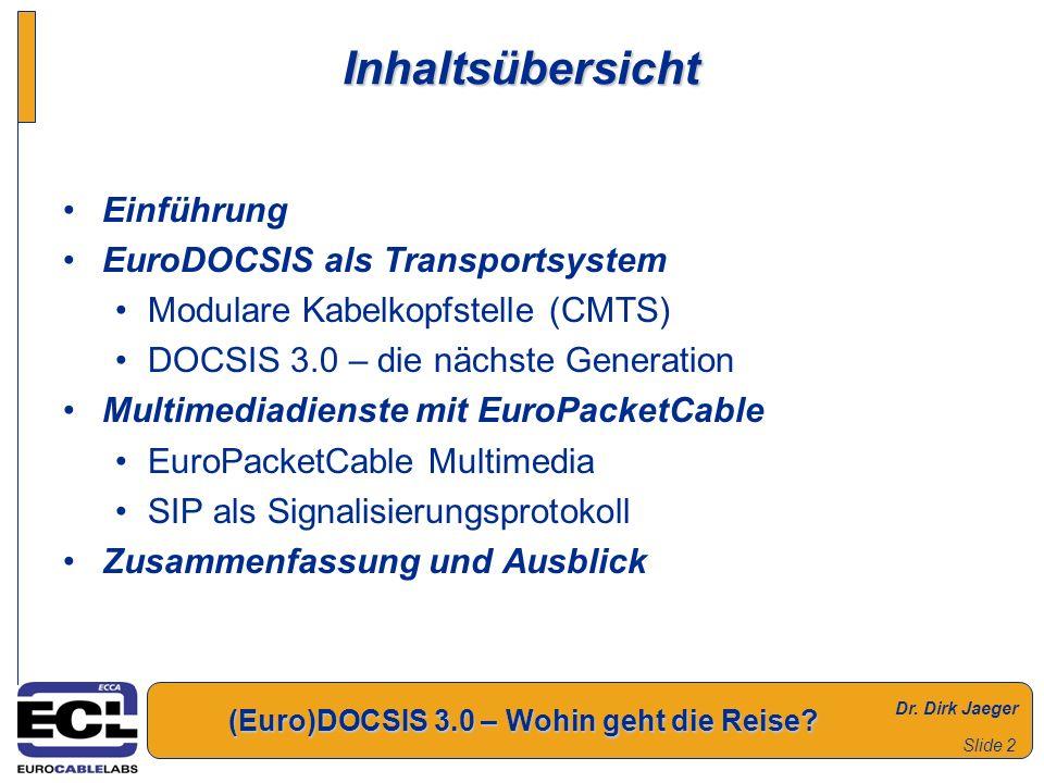 (Euro)DOCSIS 3.0 – Wohin geht die Reise? Slide 2 Inhaltsübersicht Einführung EuroDOCSIS als Transportsystem Modulare Kabelkopfstelle (CMTS) DOCSIS 3.0