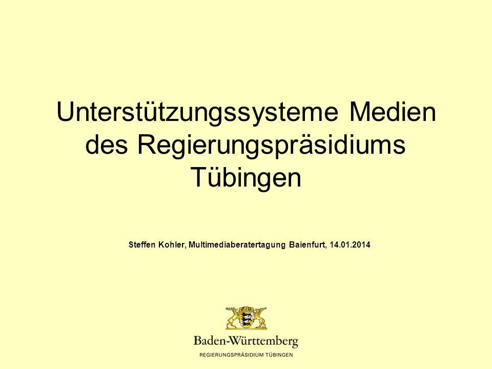 Unterstützungssysteme Medien des Regierungspräsidiums Tübingen Steffen Kohler, Multimediaberatertagung Baienfurt, 14.01.2014
