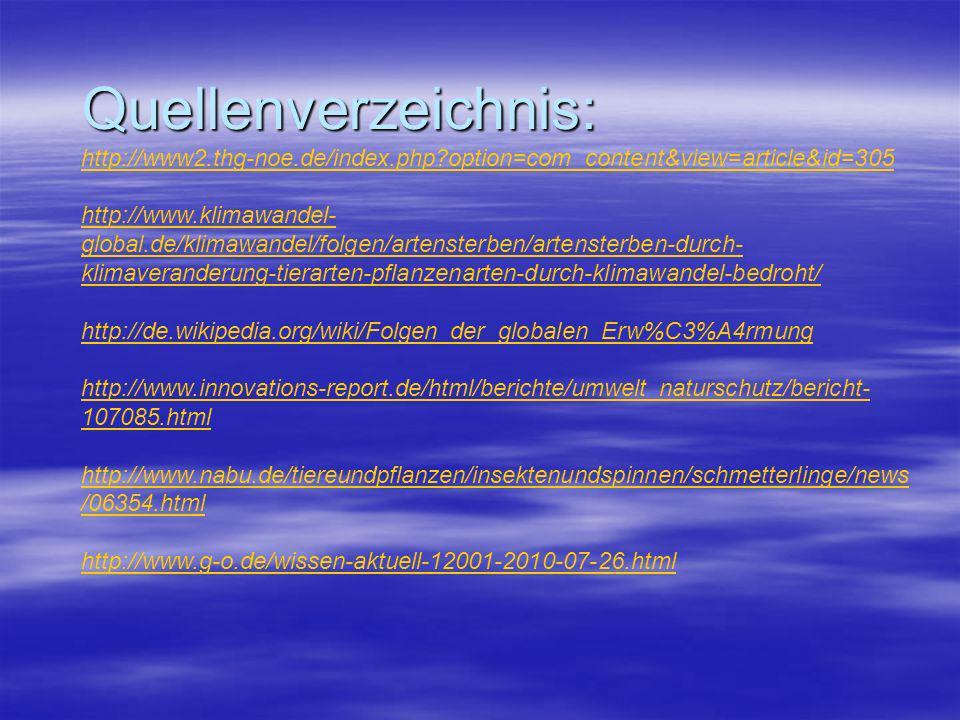 Quellenverzeichnis: http://www2.thg-noe.de/index.php?option=com_content&view=article&id=305 http://www.klimawandel- global.de/klimawandel/folgen/arten