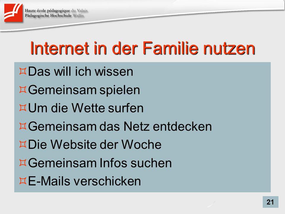 Internet in der Familie nutzen Das will ich wissen Gemeinsam spielen Um die Wette surfen Gemeinsam das Netz entdecken Die Website der Woche Gemeinsam Infos suchen E-Mails verschicken 21