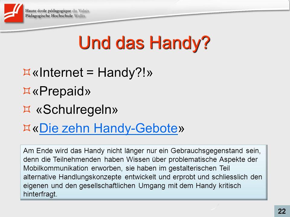 Und das Handy? «Internet = Handy?!» «Internet = Handy?!» «Prepaid» «Prepaid» «Schulregeln» «Schulregeln» «Die zehn Handy-Gebote» «Die zehn Handy-Gebot