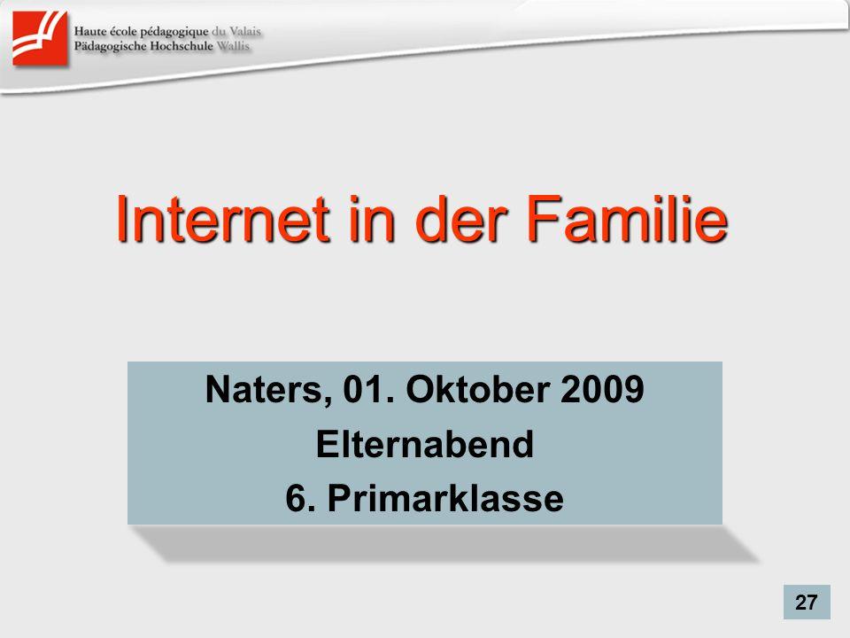 Internet in der Familie Naters, 01. Oktober 2009 Elternabend 6. Primarklasse 27
