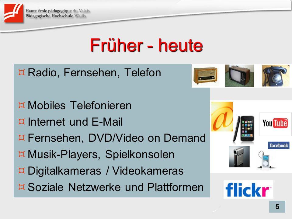 Früher - heute Radio, Fernsehen, Telefon Mobiles Telefonieren Internet und E-Mail Fernsehen, DVD/Video on Demand Musik-Players, Spielkonsolen Digitalk