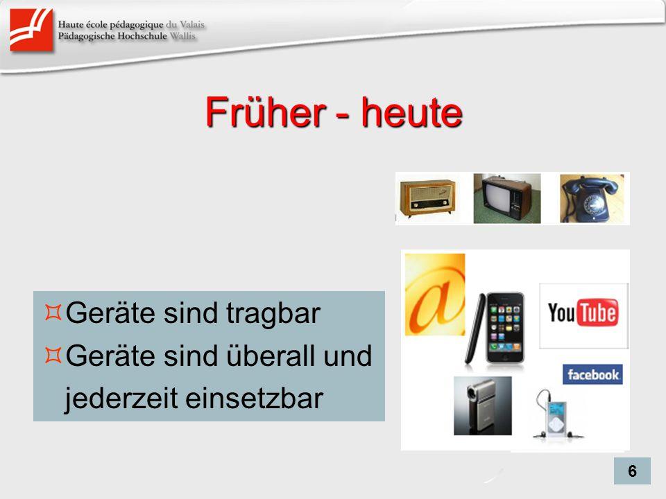 Früher - heute Geräte sind tragbar Geräte sind überall und jederzeit einsetzbar 6