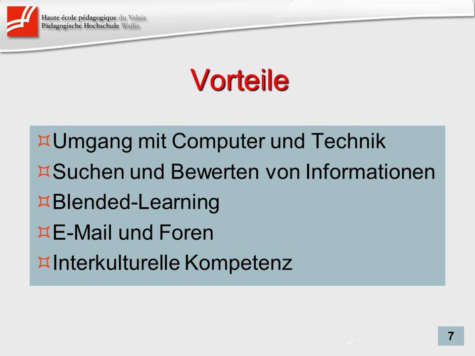 Vorteile Umgang mit Computer und Technik Suchen und Bewerten von Informationen Blended-Learning E-Mail und Foren Interkulturelle Kompetenz 7