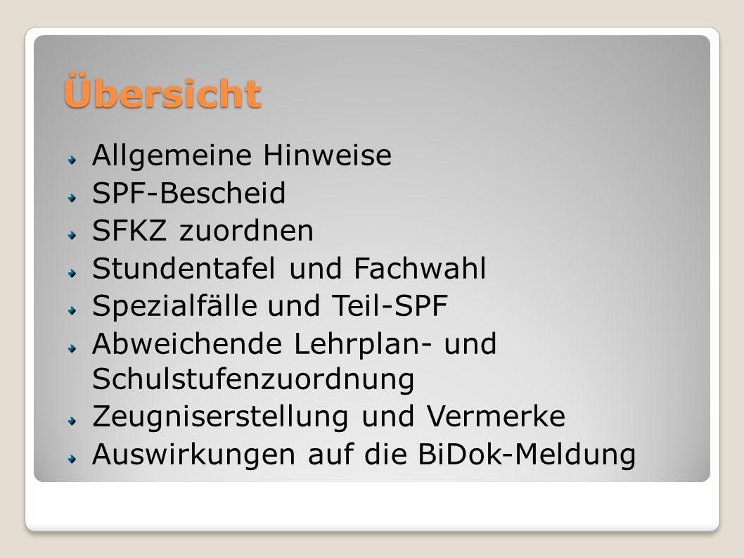 Übersicht Allgemeine Hinweise SPF-Bescheid SFKZ zuordnen Stundentafel und Fachwahl Spezialfälle und Teil-SPF Abweichende Lehrplan- und Schulstufenzuor