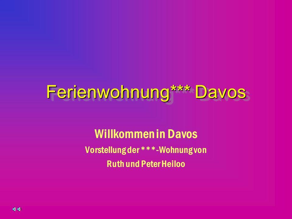Ferienwohnung*** Davos Ferienwohnung*** Davos Willkommen in Davos Vorstellung der ***-Wohnung von Ruth und Peter Heiloo