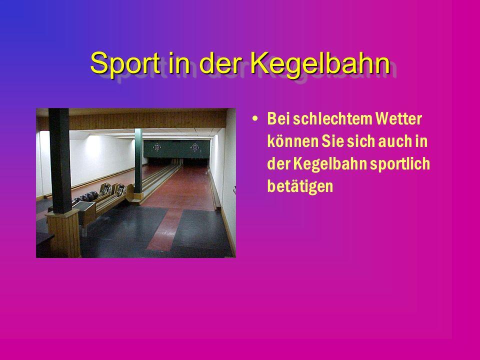 Sport in der Kegelbahn Bei schlechtem Wetter können Sie sich auch in der Kegelbahn sportlich betätigen