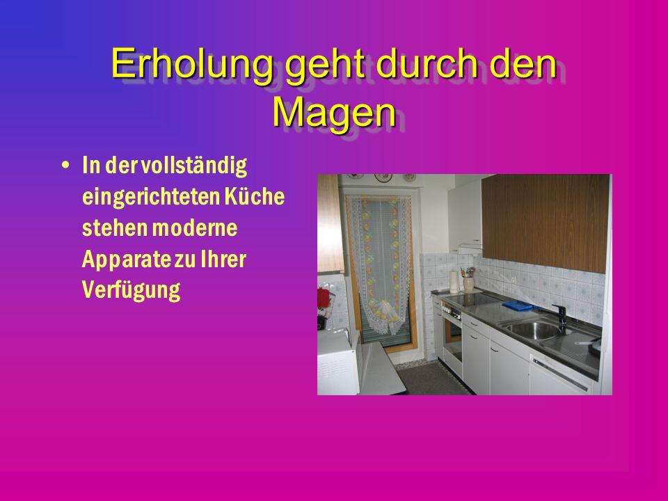 Erholung geht durch den Magen In der vollständig eingerichteten Küche stehen moderne Apparate zu Ihrer Verfügung