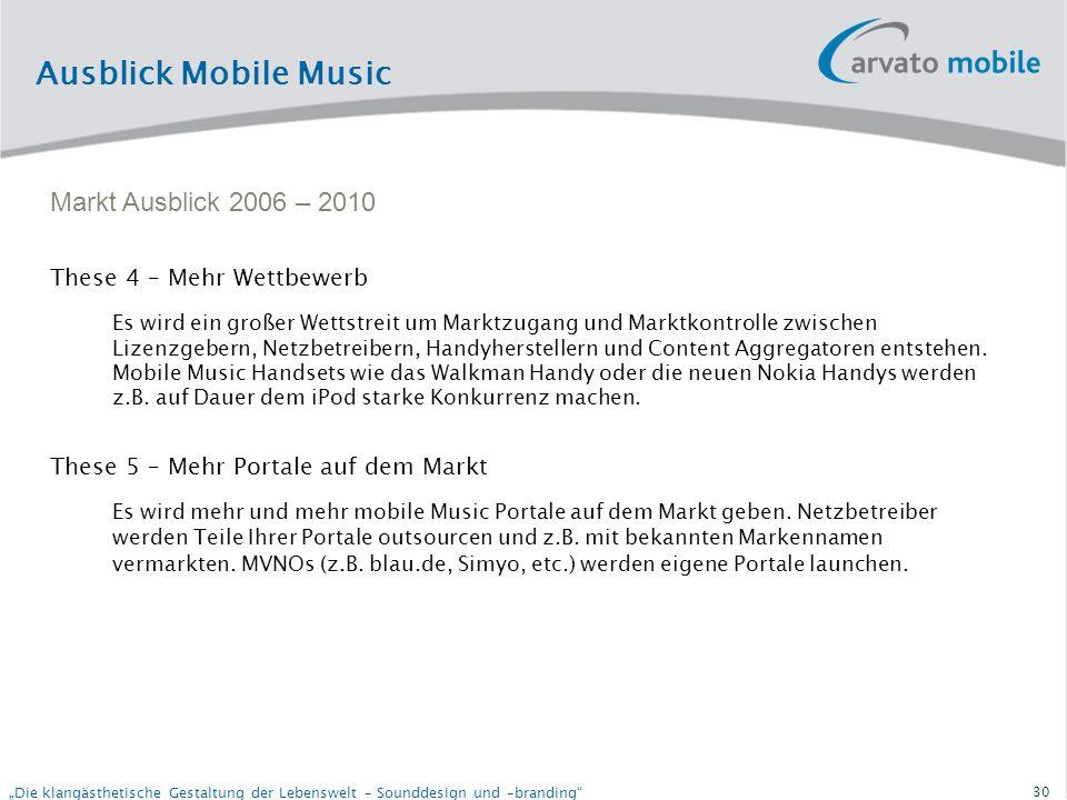 29 Die klangästhetische Gestaltung der Lebenswelt – Sounddesign und –branding Ausblick Mobile Music These 1 – Mehr Vernetzung Die Mobile Vernetzung wird stark zunehmen.