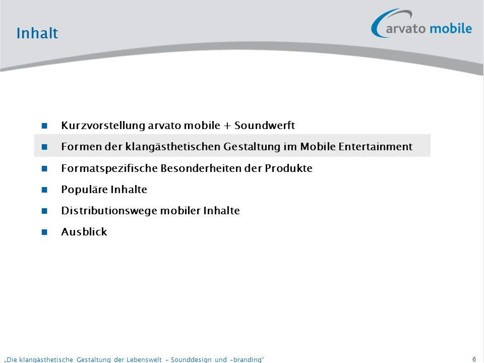 5 Die klangästhetische Gestaltung der Lebenswelt – Sounddesign und –branding arvato mobile bedient die komplette Wertschöpfungskette des Mobile Entertainment: Kurzvorstellung arvato mobile