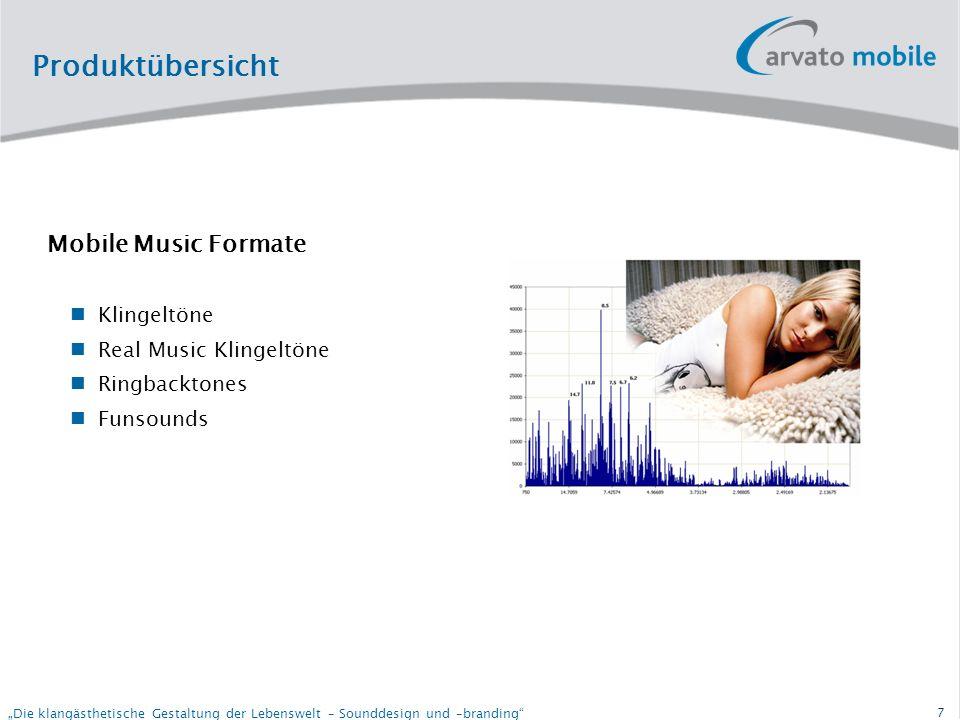 7 Die klangästhetische Gestaltung der Lebenswelt – Sounddesign und –branding Mobile Music Formate Klingeltöne Real Music Klingeltöne Ringbacktones Funsounds Produktübersicht