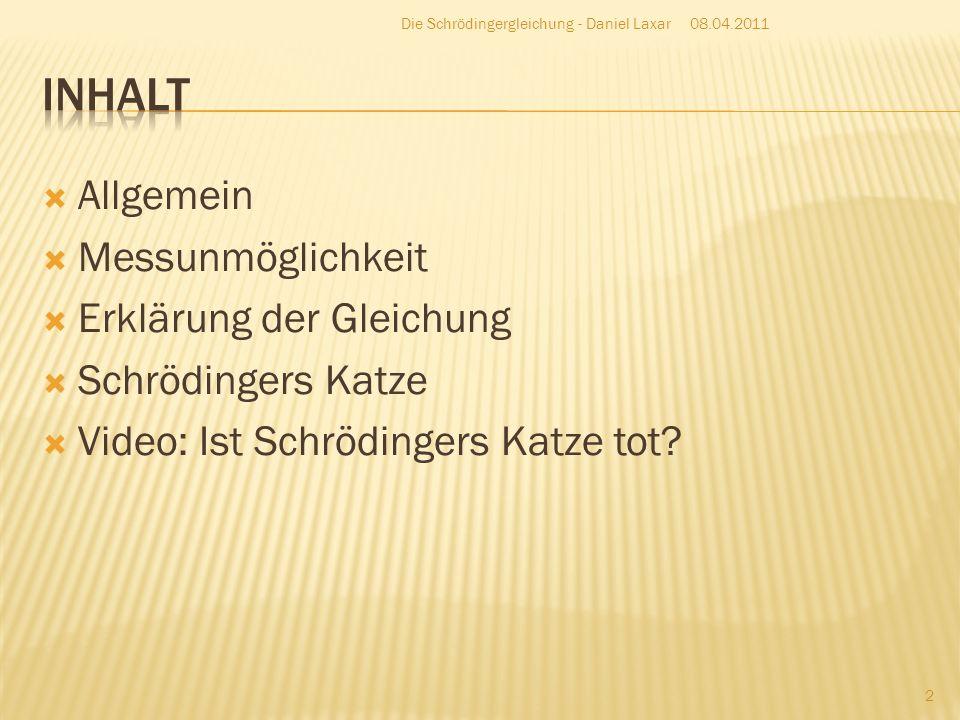 Erwin Schrödinger (1887-1961) 1926 Keine Messung möglich 08.04.2011 3 Die Schrödingergleichung - Daniel Laxar
