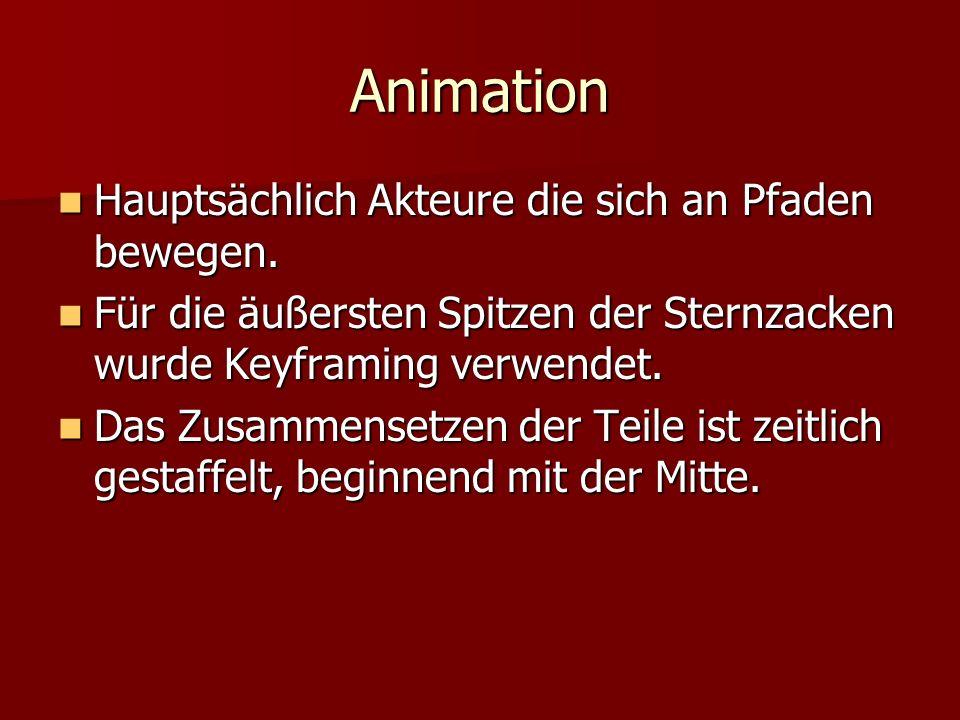 Animation Hauptsächlich Akteure die sich an Pfaden bewegen. Hauptsächlich Akteure die sich an Pfaden bewegen. Für die äußersten Spitzen der Sternzacke