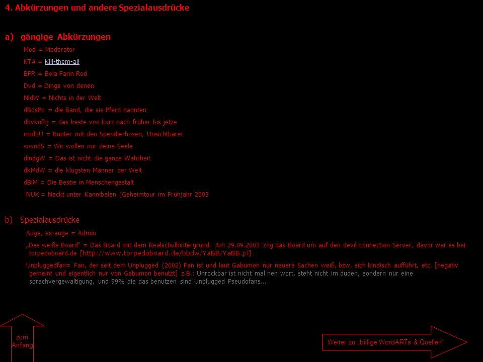 4. Abkürzungen und andere Spezialausdrücke a) gängige Abkürzungen Mod = Moderator KTA = Kill-them-allKill-them-all BFR = Bela Farin Rod Dvd = Dinge vo