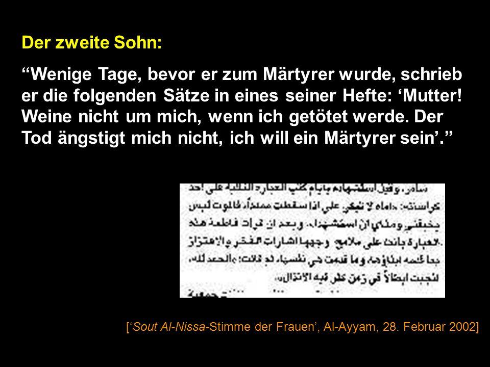 Die Mutter zweier toter Jungen: Meine Söhne wollten Märtyrer sein: [Sout Al-Nissa-Stimme der Frauen, Al-Ayyam, 28. Februar 2002] [Der erste Sohn]: Er