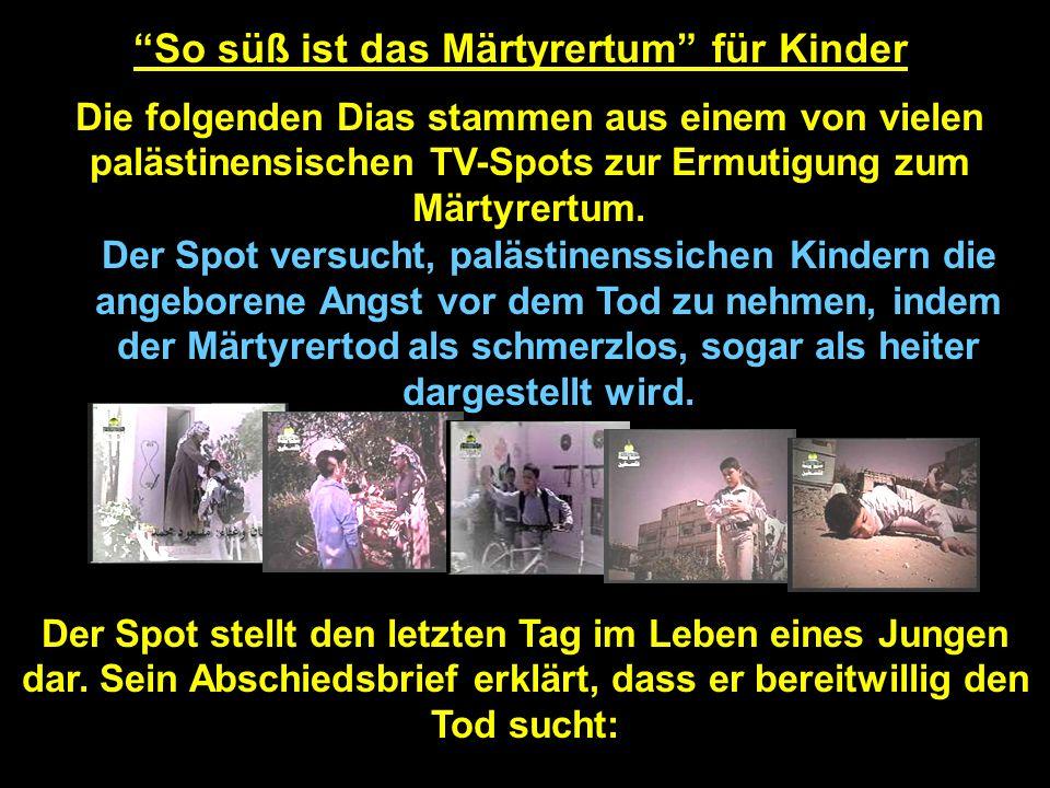 Arafat im Palästinenser-Fernsehen PA TV: Seine Botschaft an die Kinder der PA ist, dass ihre größte Botschaft an die Welt das Märtyrertum sei: Frage: Herr Präsident, Was würden Sie den palästinensischen Kinder gerne sagen.