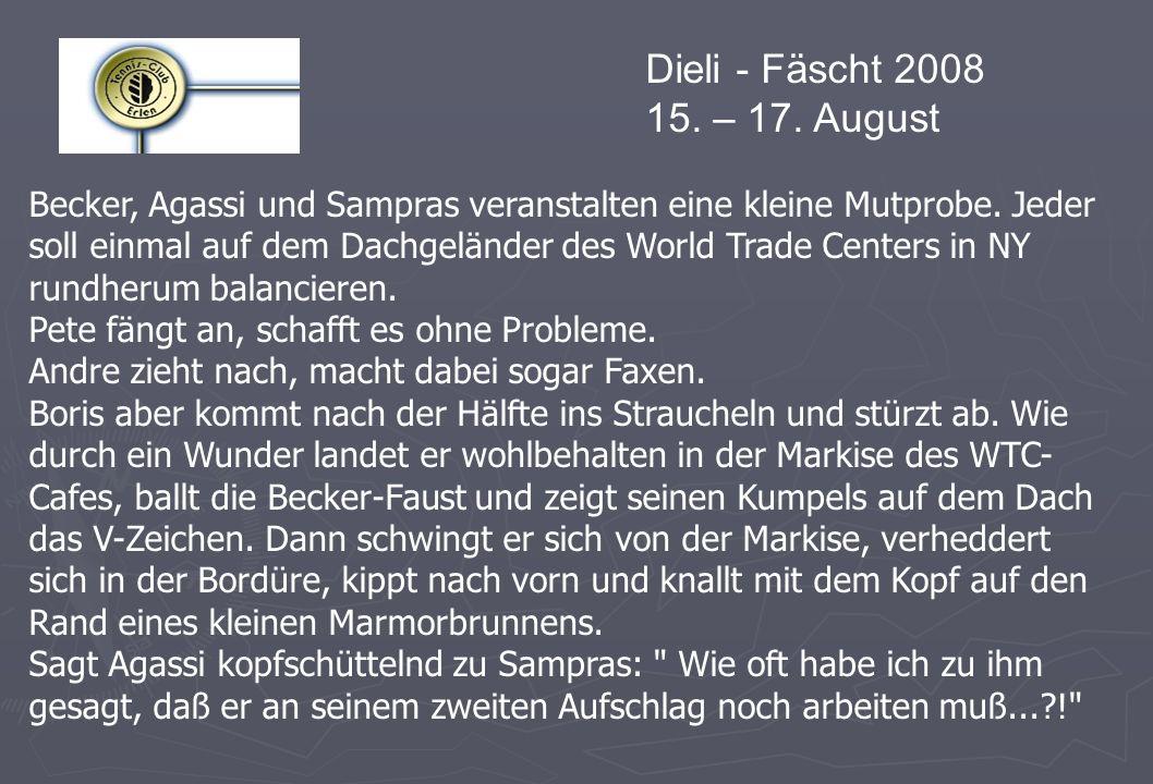 Dieli - Fäscht 2008 15. – 17. August Becker, Agassi und Sampras veranstalten eine kleine Mutprobe. Jeder soll einmal auf dem Dachgeländer des World Tr
