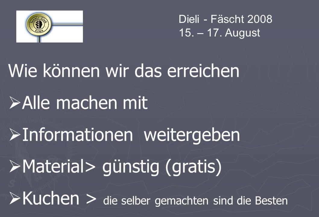 Dieli - Fäscht 2008 15. – 17. August Wie können wir das erreichen Alle machen mit Informationen weitergeben Material> günstig (gratis) Kuchen > die se