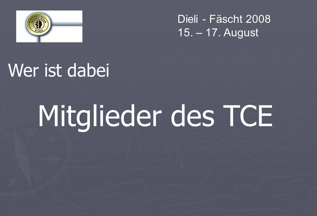 Dieli - Fäscht 2008 15. – 17. August Wer ist dabei Mitglieder des TCE