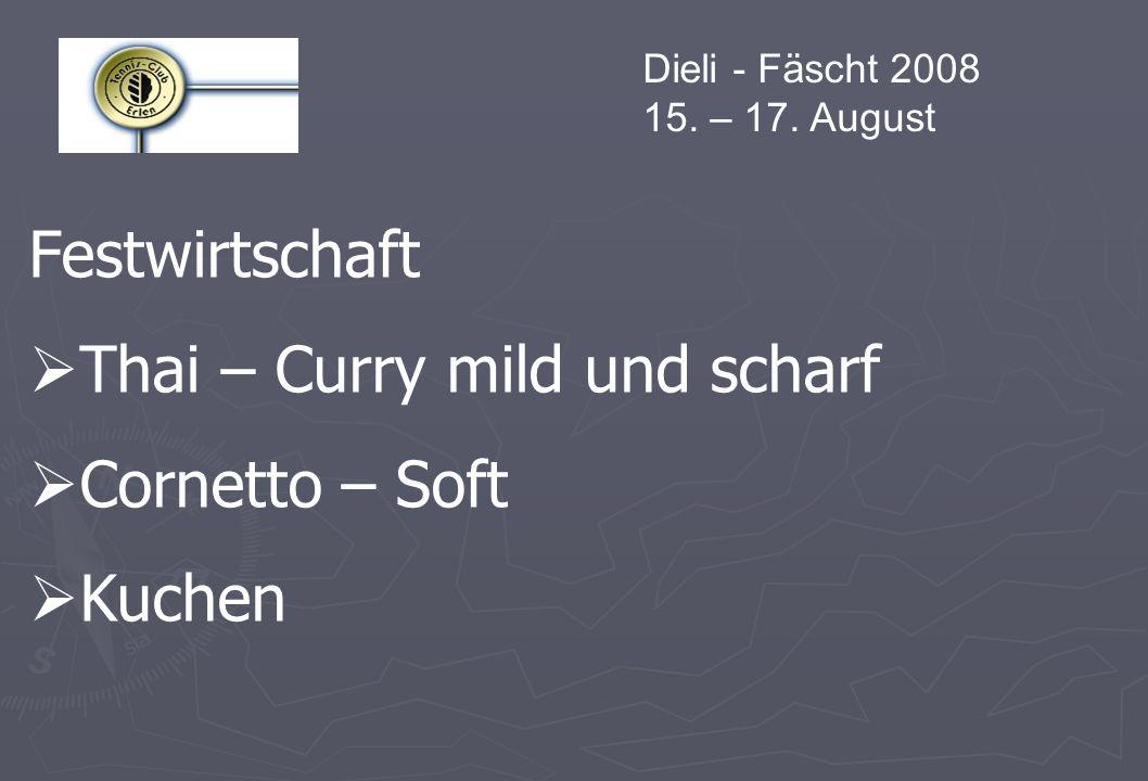Dieli - Fäscht 2008 15. – 17. August Festwirtschaft Thai – Curry mild und scharf Cornetto – Soft Kuchen