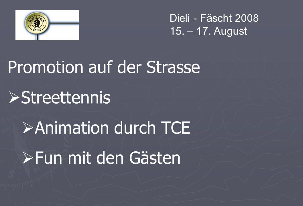 Dieli - Fäscht 2008 15. – 17. August Promotion auf der Strasse Streettennis Animation durch TCE Fun mit den Gästen
