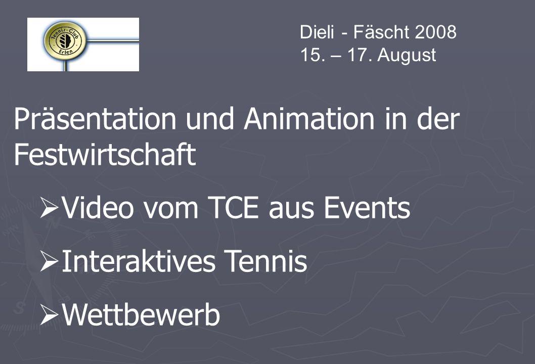 Dieli - Fäscht 2008 15. – 17. August Präsentation und Animation in der Festwirtschaft Video vom TCE aus Events Interaktives Tennis Wettbewerb
