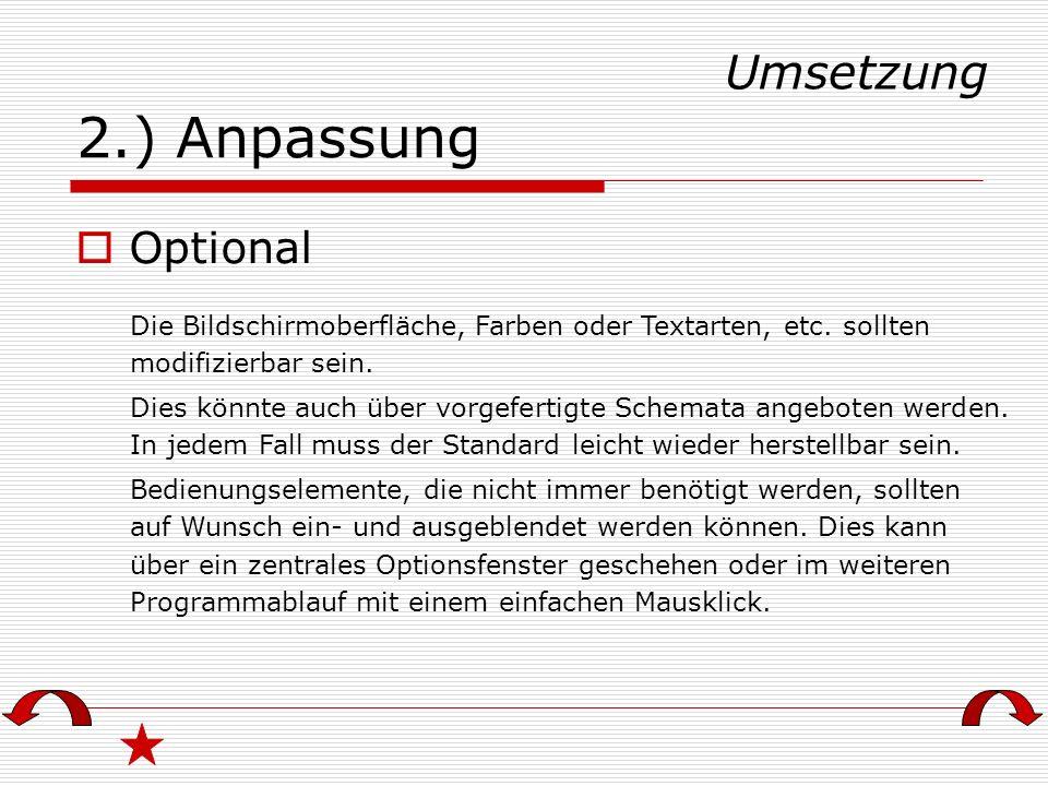 2.) Anpassung Die Bildschirmoberfläche, Farben oder Textarten, etc. sollten modifizierbar sein. Dies könnte auch über vorgefertigte Schemata angeboten