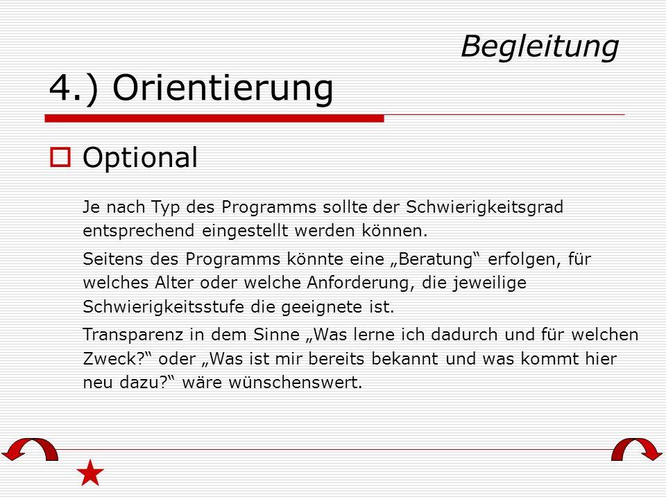 4.) Orientierung Je nach Typ des Programms sollte der Schwierigkeitsgrad entsprechend eingestellt werden können. Seitens des Programms könnte eine Ber
