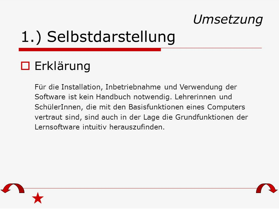 1.) Selbstdarstellung Erklärung Für die Installation, Inbetriebnahme und Verwendung der Software ist kein Handbuch notwendig. Lehrerinnen und SchülerI