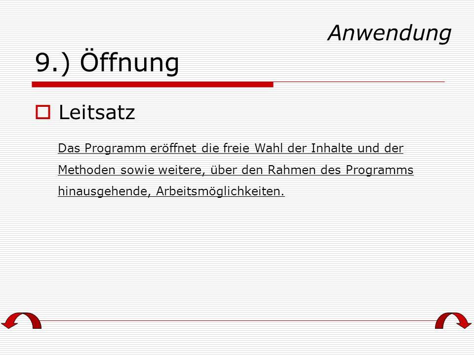 9.) Öffnung Leitsatz Das Programm eröffnet die freie Wahl der Inhalte und der Methoden sowie weitere, über den Rahmen des Programms hinausgehende, Arb