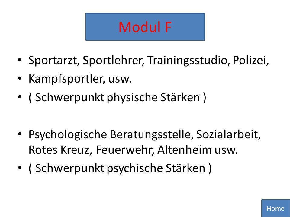 Sportarzt, Sportlehrer, Trainingsstudio, Polizei, Kampfsportler, usw. ( Schwerpunkt physische Stärken ) Psychologische Beratungsstelle, Sozialarbeit,