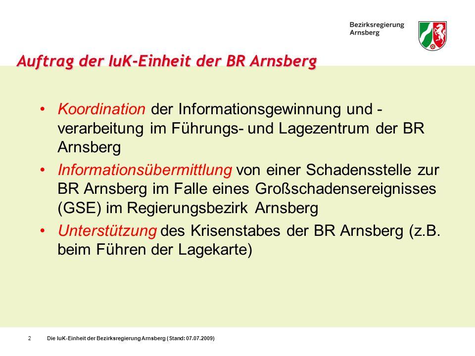 Die IuK-Einheit der Bezirksregierung Arnsberg (Stand: 07.07.2009)2 Auftrag der IuK-Einheit der BR Arnsberg Koordination der Informationsgewinnung und