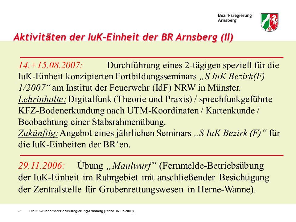 Die IuK-Einheit der Bezirksregierung Arnsberg (Stand: 07.07.2009)25 Aktivit ä ten der IuK-Einheit der BR Arnsberg (II) 14.+15.08.2007:Durchführung ein