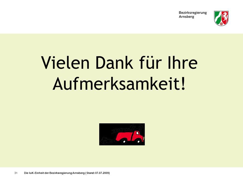 Die IuK-Einheit der Bezirksregierung Arnsberg (Stand: 07.07.2009)31 Vielen Dank für Ihre Aufmerksamkeit!
