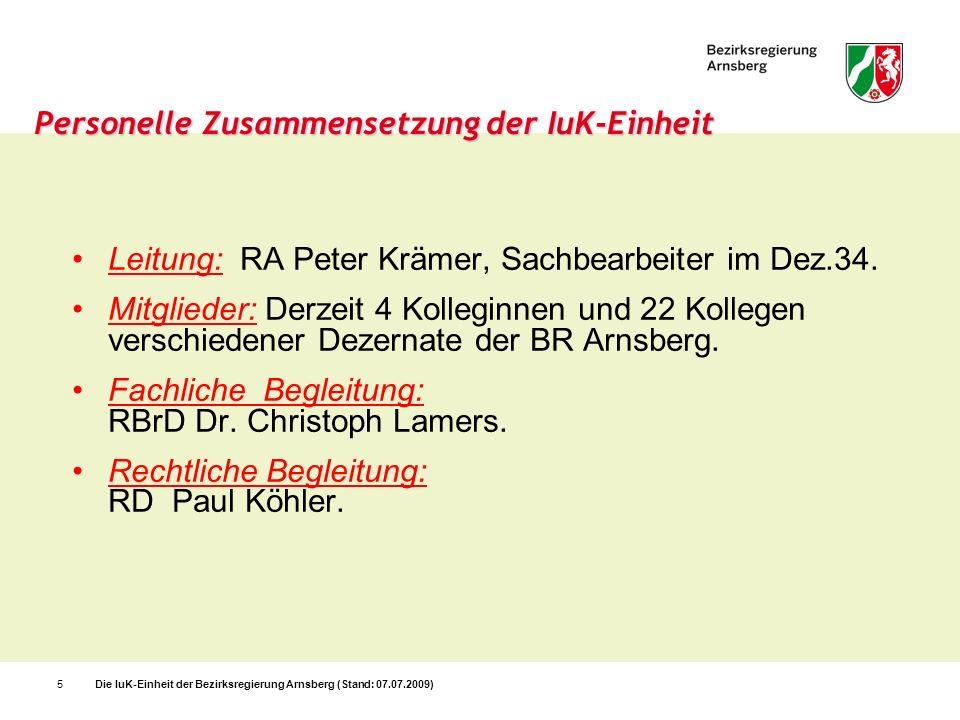 Die IuK-Einheit der Bezirksregierung Arnsberg (Stand: 07.07.2009)5 Personelle Zusammensetzung der IuK-Einheit Leitung: RA Peter Krämer, Sachbearbeiter