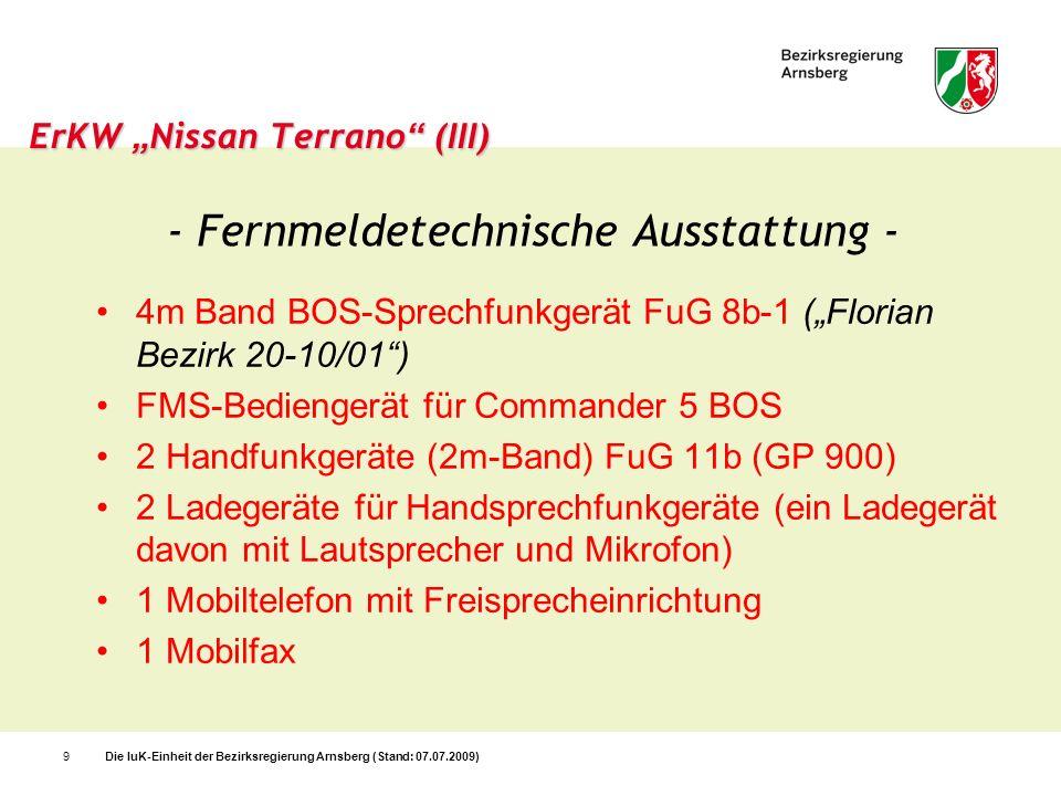 Die IuK-Einheit der Bezirksregierung Arnsberg (Stand: 07.07.2009)10 ErKW Nissan Terrano (IV) Geräteraum des ErKW mit Mobil- fax, Handlampen, Sanitätskasten, Handfeuerlösche r sowie weiteren Fernmeldemate- rialien im Kofferregal.