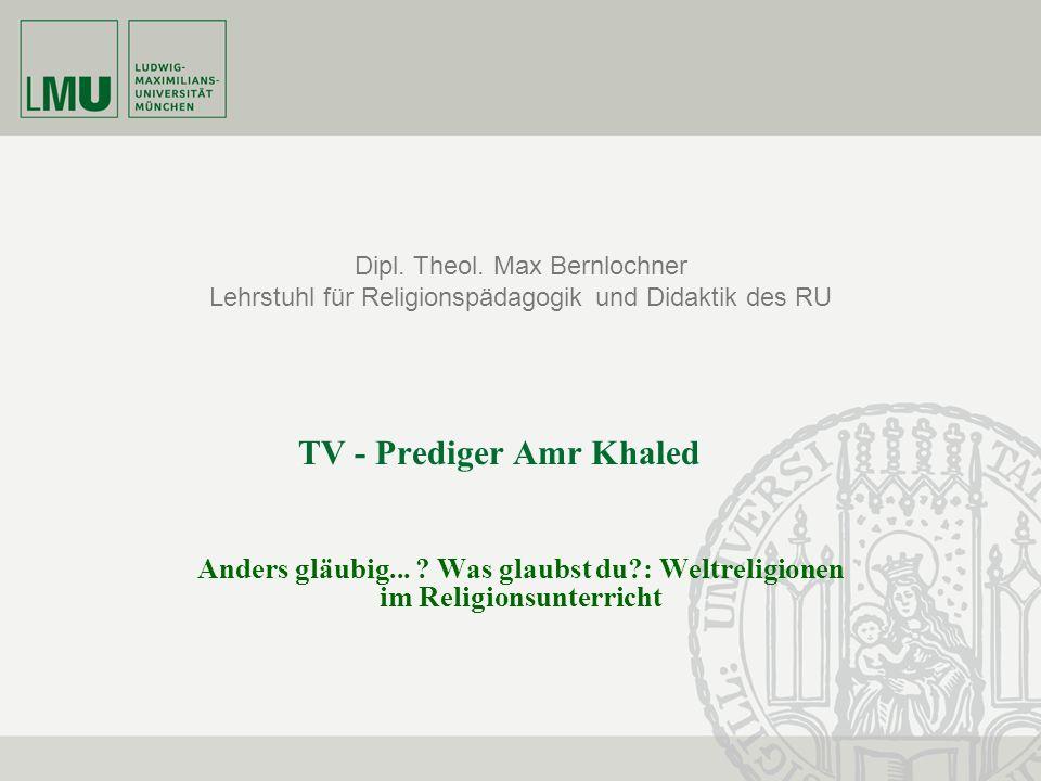 Dipl. Theol. Max Bernlochner Lehrstuhl für Religionspädagogik und Didaktik des RU Anders gläubig... ? Was glaubst du?: Weltreligionen im Religionsunte