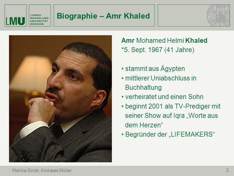 2 Marina Grotz; Andreas Müller Biographie – Amr Khaled Amr Mohamed Helmi Khaled *5. Sept. 1967 (41 Jahre) stammt aus Ägypten mittlerer Uniabschluss in