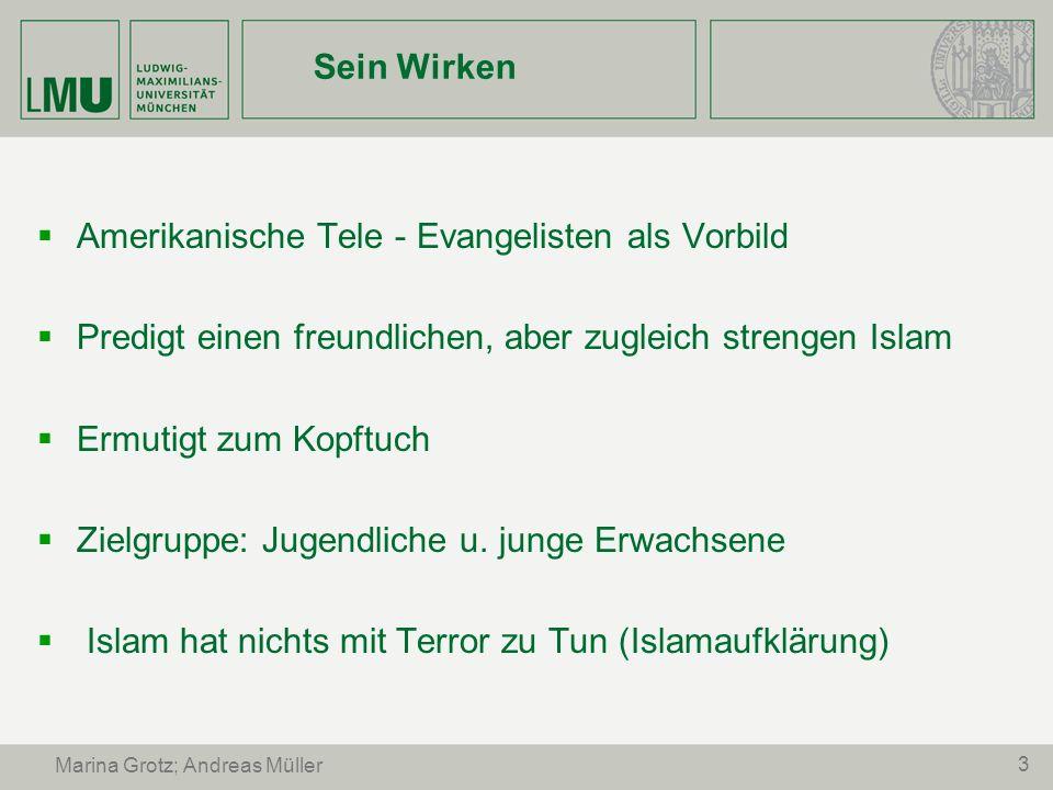 3 Marina Grotz; Andreas Müller Sein Wirken Amerikanische Tele - Evangelisten als Vorbild Predigt einen freundlichen, aber zugleich strengen Islam Ermu