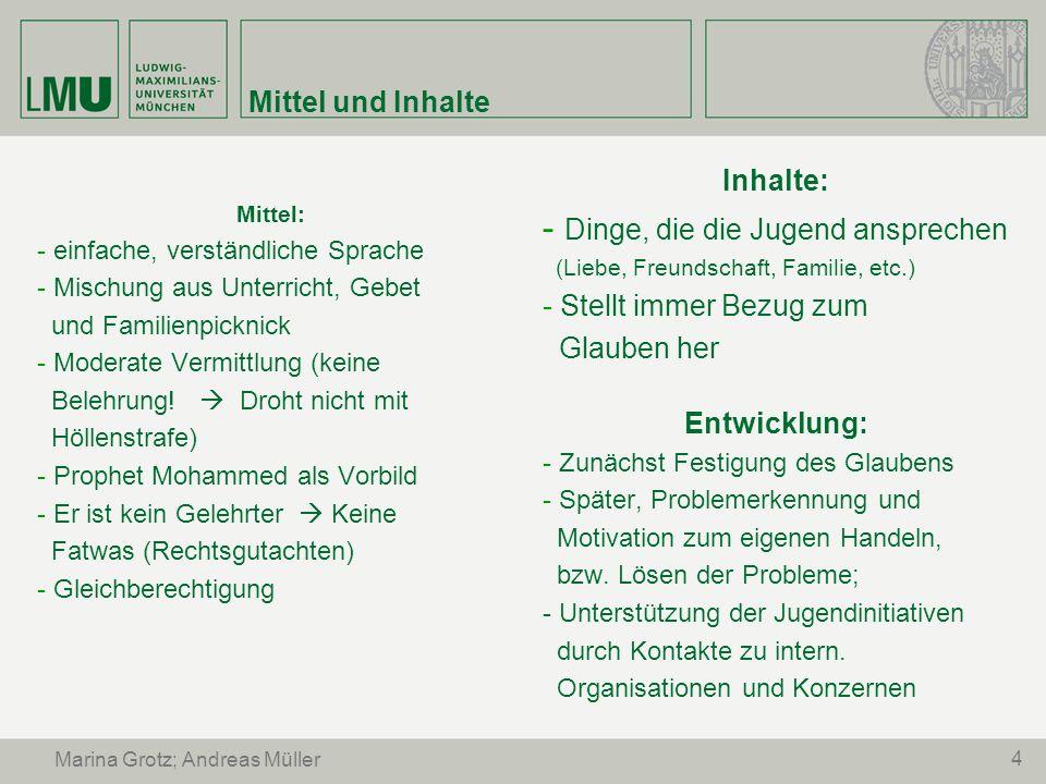 4 Marina Grotz; Andreas Müller Mittel und Inhalte Mittel: - einfache, verständliche Sprache - Mischung aus Unterricht, Gebet und Familienpicknick - Mo