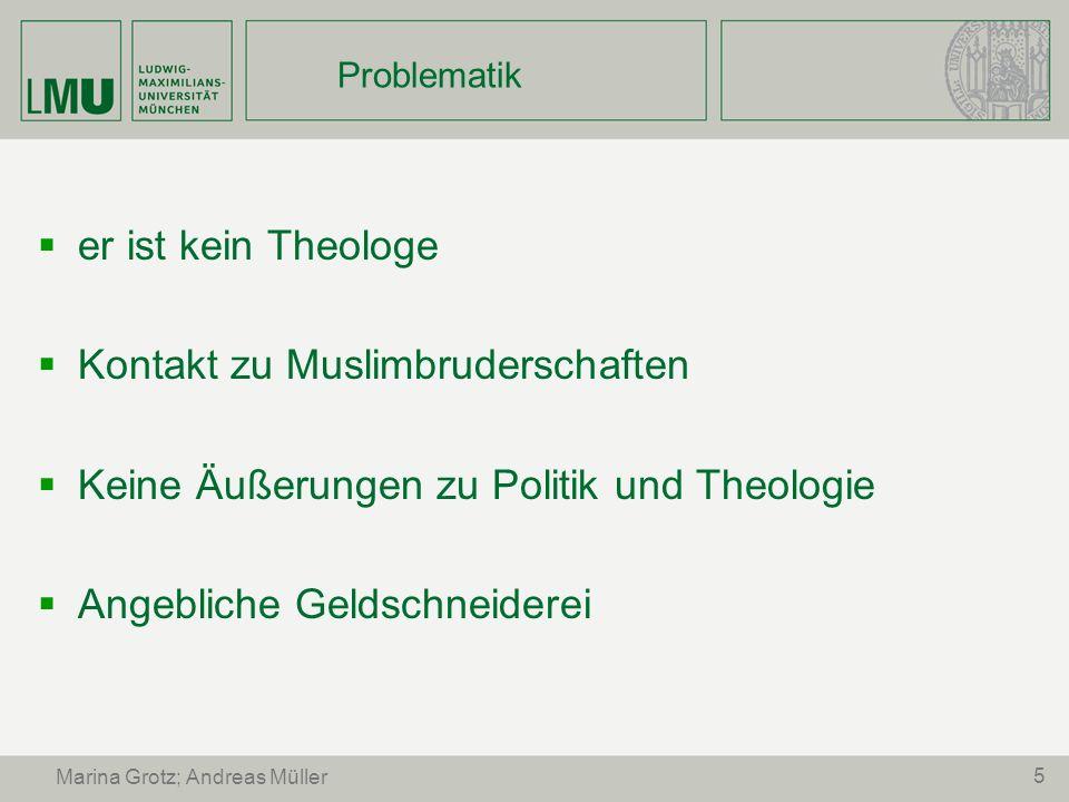 5 Marina Grotz; Andreas Müller Problematik er ist kein Theologe Kontakt zu Muslimbruderschaften Keine Äußerungen zu Politik und Theologie Angebliche G