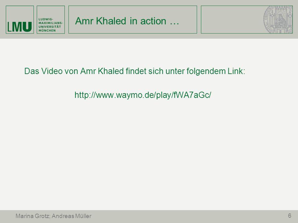 6 Marina Grotz; Andreas Müller Amr Khaled in action … Das Video von Amr Khaled findet sich unter folgendem Link: http://www.waymo.de/play/fWA7aGc/