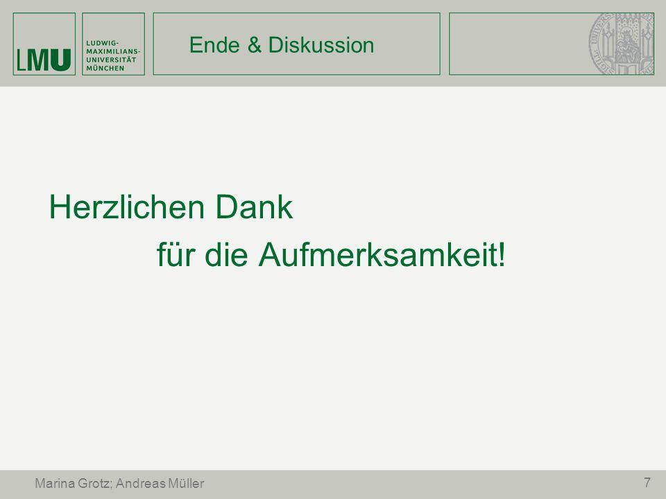 7 Marina Grotz; Andreas Müller Ende & Diskussion Herzlichen Dank für die Aufmerksamkeit!