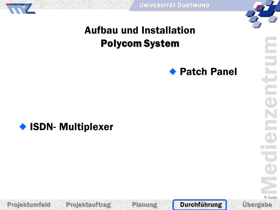 Medienzentrum 9 Seite ProjektumfeldProjektauftragPlanungDurchführungÜbergabe ISDN- Multiplexer Kanalbündelung (4 x 128 kBit/s) je beide Kanäle 512 kBi